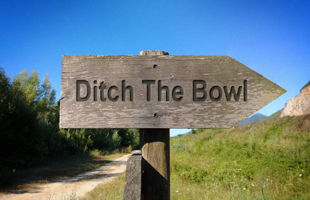 Ditching the bowl